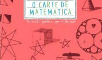 Cartea Aceasta nu e o carte de matematica. Activitati grafice superinteligente – Anna Weltman (download, pret, reducere)