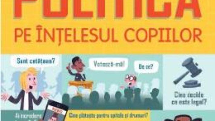 Cartea Politica pe intelesul copiilor – Alex Frith, Rosie Hore, Louie Stowell (download, pret, reducere)