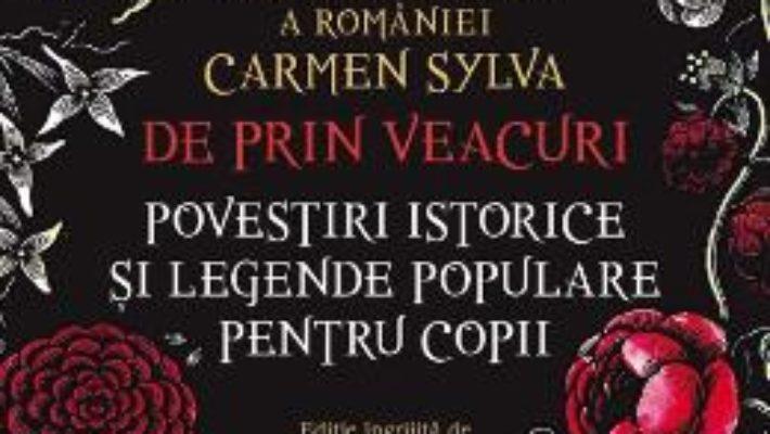 Cartea De prin veacuri. Povestiri istorice si legende populare pentru copii – Carmen Sylva (download, pret, reducere)