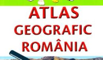 Cartea Atlas geografic Romania – Marius Lungu (download, pret, reducere)