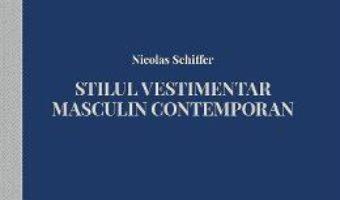 Cartea Stilul vestimentar masculin contemporan – Nicolas Schiffer (download, pret, reducere)