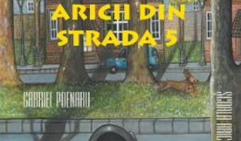 Cartea Aricii din strada 5: Scoala aricilor – Gabriel Poenaru (download, pret, reducere)
