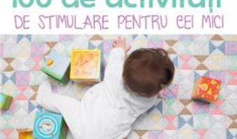 Cartea 100 de activitati de stimulare pentru cei mici 0-3 ani – Veronique Conraud, Christel Mehnana (download, pret, reducere)