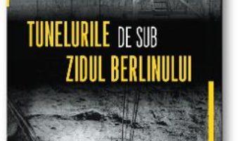 Cartea Tunelurile de sub Zidul Berlinului – Greg Mitchell (download, pret, reducere)