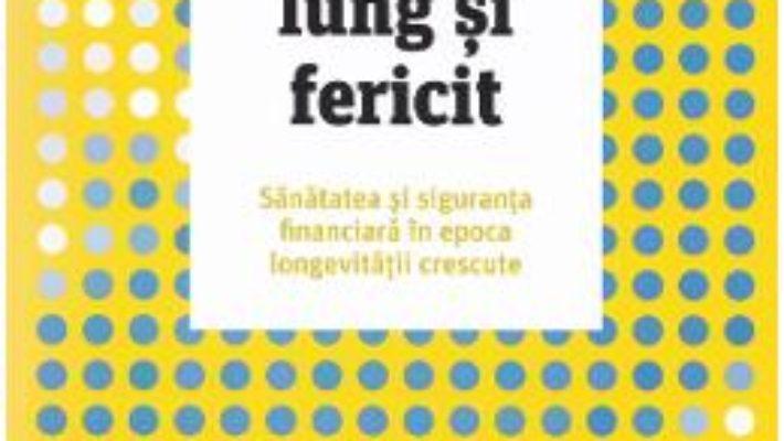 Cartea Un viitor lung si fericit – Laura L. Carstensen (download, pret, reducere)