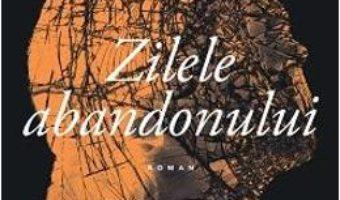 Cartea Zilele abandonului – Elena Ferrante (download, pret, reducere)
