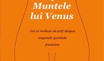 Cartea Frumosul nespus despre Muntele lui Venus – Nina Brochman, Ellen Stokken Dahl (download, pret, reducere)