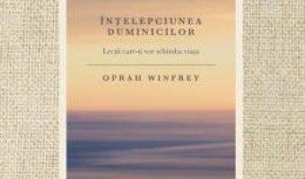 Cartea Intelepciunea duminicilor – Oprah Winfrey (download, pret, reducere)