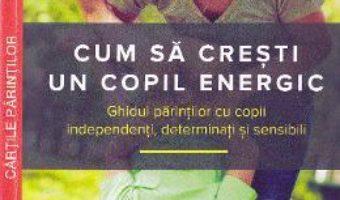 Cartea Cum sa cresti un copil energic – Mary Sheedy Kurcinka (download, pret, reducere)