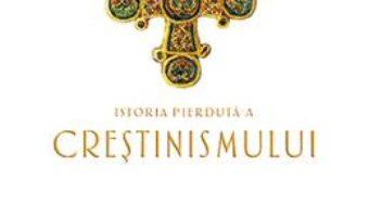 Cartea Istoria pierduta a crestinismului – Philip Jenkins (download, pret, reducere)