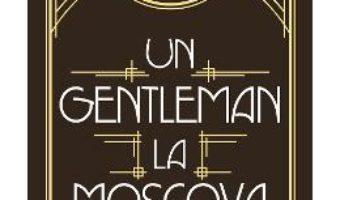 Cartea Un gentleman la Moscova – Amor Towles (download, pret, reducere)