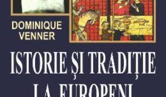 Cartea Istorie si traditie la europeni – Dominique Venner (download, pret, reducere)