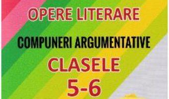 Cartea Limba romana. Opere literare. Compuneri argumentative – Clasele 5-6 – Mariana Badea (download, pret, reducere)