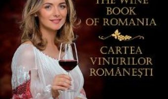 Cartea The wine book of Romania. Cartea vinurilor romanesti – Marinela V. Ardelean (download, pret, reducere)