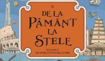 Cartea De la Pamant la stele. Atlasul superlativelor lumii – Kate Baker, Page Tsou (download, pret, reducere)