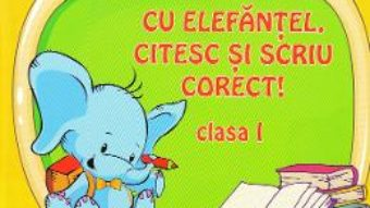 Cartea Cu Elefantel, citesc si scriu corect! – Clasa 1 – Adina Arigore (download, pret, reducere)