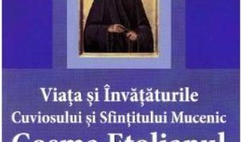 Cartea Viata si invataturile Cuviosului si Sfintitului Mc. Cosma Etolianul, Luminatorul Greciei (download, pret, reducere)