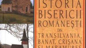 Cartea Istoria bisericii romanesti din Transilvania, Banat, Crisana si Maramures – Mircea Pacurariu (download, pret, reducere)