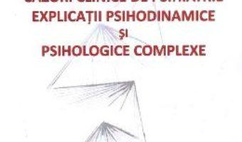 Cartea Cazuri clinice de psihiatrie. Explicatii psihodinamice si psihologice complexe – Simona Trifu, Camelia Petcu (download, pret, reducere)