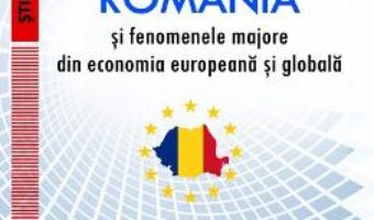 Cartea Romania si fenomenele majore din economia europeana si globala vol.1 – Simona Poladian, Napoleon Pop (download, pret, reducere)