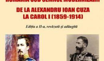 Cartea Romania sub semnul modernizarii. De la Alexandru Ioan Cuza la Carol I – Nicolae Isar (download, pret, reducere)