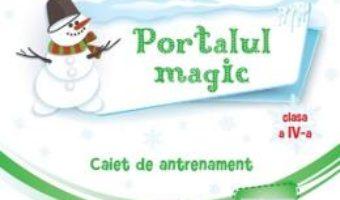Cartea Portalul magic – Clasa 4 – Caiet de antrenament – Ana-Maria Palea (download, pret, reducere)