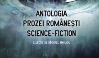 Cartea Antologia prozei romanesti Science-Fiction – Michael Haulica (download, pret, reducere)