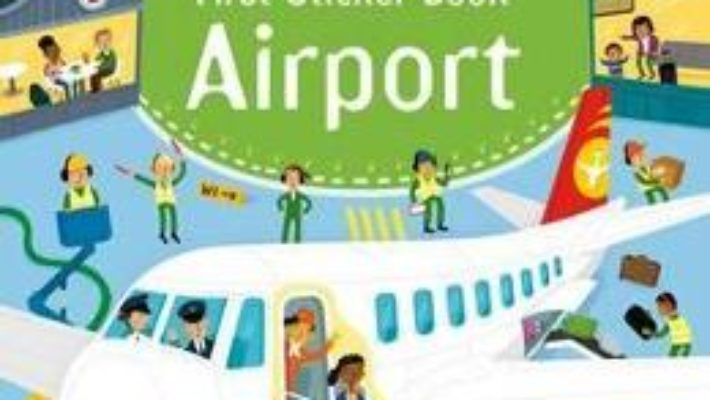 Cartea First Sticker Book Airports – Sam Smith (download, pret, reducere)