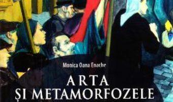 Cartea Arta si metamorfozele politicului – Monica Oana Enache (download, pret, reducere)