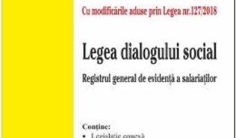 Cartea Codul muncii. Legea dialogului social Act. 31 octombrie 2018 (download, pret, reducere)