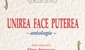 Cartea Unirea face puterea. Antologie – Elena Armenescu (download, pret, reducere)