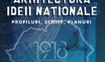 Cartea Arhitectura ideii nationale – Daniel-Emil Bichir (download, pret, reducere)