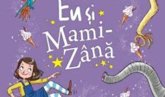 Cartea Eu si Mami-Zana. Zana-in-devenire – Sophie Kinsella (download, pret, reducere)