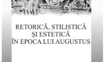 Cartea Retorica, stilistica si estetica in epoca lui Augustus – Demetrio Marin (download, pret, reducere)