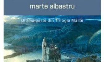 Cartea Marte albastru. Trilogia Marte – Kim Stanley Robinson (download, pret, reducere)