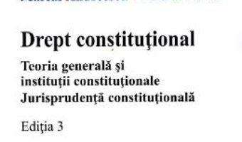 Cartea Drept constitutional. Teoria generala si institutii constitutionale ed.3 – Marius Andreescu, Andra Puran (download, pret, reducere)