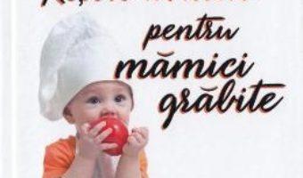 Cartea Retete aburite pentru mamici grabite – Izabela Marinescu (download, pret, reducere)