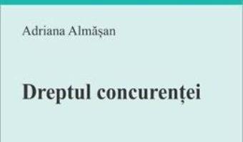 Cartea Dreptul concurentei – Adriana Almasan (download, pret, reducere)