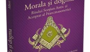 Cartea Morala si dogma Ritului Scotian Antic si Acceptat al Francmasoneriei – Albert Pike (download, pret, reducere)