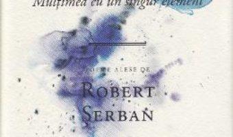Cartea Multimea cu un singur element – Serban Foarta (download, pret, reducere)