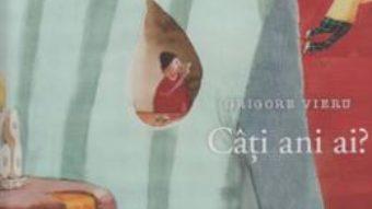 Cartea Cati ani ai? – Grigore Vieru (download, pret, reducere)