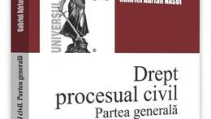 Cartea Drept procesual civil. Partea generala ed.2 – Gabriel Adrian Nasui (download, pret, reducere)