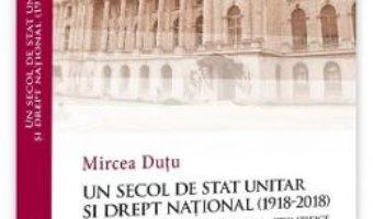 Cartea Un secol de stat unitar si drept national (1918-2018) – Mircea Dutu (download, pret, reducere)