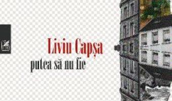 Cartea Putea sa nu fie – Liviu Capsa (download, pret, reducere)