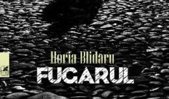 Cartea Fugarul – Horia Blidaru (download, pret, reducere)