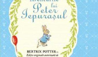 Cartea Aventurile lui Peter Iepurasul – Beatrix Potter (download, pret, reducere)