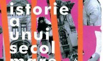 Cartea Mica istorie a unui secol mare – Monica Onojescu (download, pret, reducere)