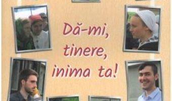 Cartea Da-mi, tinere, inima ta – Raluca Prelipceanu (download, pret, reducere)