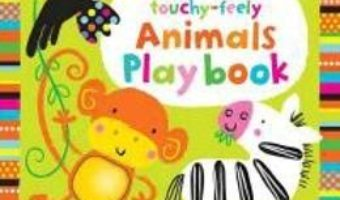 Cartea Baby's Very First Touchy-Feely Animals Playbook – Fiona Watt (download, pret, reducere)