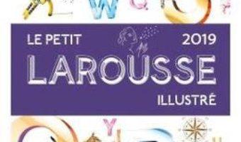 Cartea Le petit Larousse illustre 2019 (download, pret, reducere)
